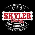 It's a SKYLER Thing You Wouldn't Understand by wantneedlove