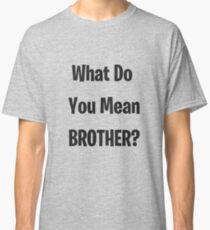 Camiseta clásica ¿Qué quieres decir hermano?