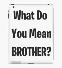 Was meinst du Bruder? iPad-Hülle & Klebefolie