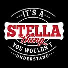 It's a STELLA Thing You Wouldn't Understand by wantneedlove