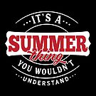 It's a SUMMER Thing You Wouldn't Understand by wantneedlove