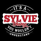 It's a SYLVIE Thing You Wouldn't Understand by wantneedlove