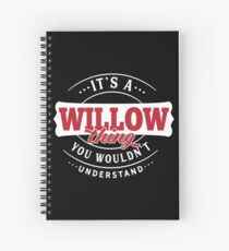 It's a WILLOW Thing You Wouldn't Understand Spiral Notebook