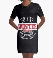 It's a WINTER Thing You Wouldn't Understand Graphic T-Shirt Dress