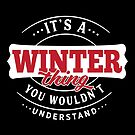 It's a WINTER Thing You Wouldn't Understand by wantneedlove