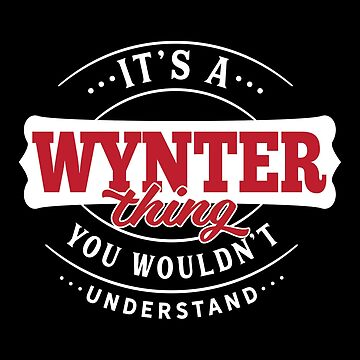 It's a WYNTER Thing You Wouldn't Understand by wantneedlove