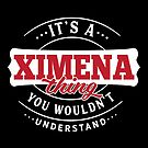 It's a XIMENA Thing You Wouldn't Understand by wantneedlove