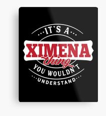 It's a XIMENA Thing You Wouldn't Understand Metal Print
