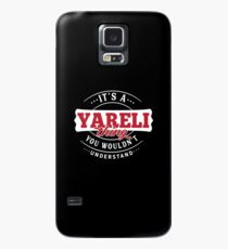 It's a YARELI Thing You Wouldn't Understand Case/Skin for Samsung Galaxy