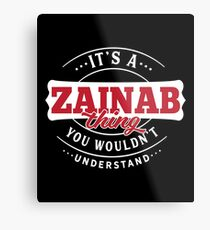 It's a ZAINAB Thing You Wouldn't Understand Metal Print