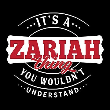 It's a ZARIAH Thing You Wouldn't Understand by wantneedlove