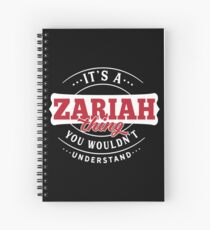 It's a ZARIAH Thing You Wouldn't Understand Spiral Notebook