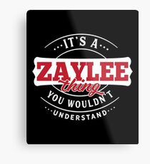 It's a ZAYLEE Thing You Wouldn't Understand Metal Print
