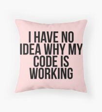 I Have No Idea Why My Code Is Working Throw Pillow