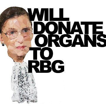 Will Donate Organs to Ruth Bader Ginsburg by michaelroman