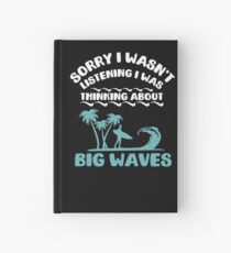 I Was Thinking About Big Waves Surfer Hardcover Journal