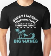 I Was Thinking About Big Waves Surfer Unisex T-Shirt