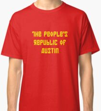 The People's Republic of Austin (yellow letters) Classic T-Shirt