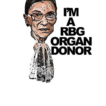 I'm A RBG Organ Donor by michaelroman