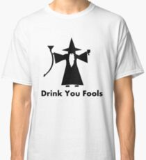 Drink You Fools - Gandalf Quote Classic T-Shirt