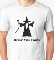 Drink You Fools - Gandalf Quote Unisex T-Shirt
