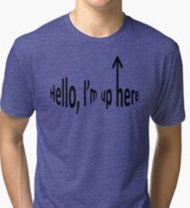 Hello, I'm up here Tri-blend T-Shirt