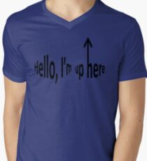 Hello, I'm up here Men's V-Neck T-Shirt