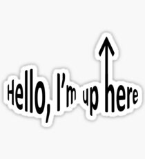 Hello, I'm up here Sticker