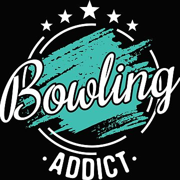Bowling Addict T-Shirt - Cool Funny Nerdy Bowling Player Player Team Crew Crew Humor Sayings Sayings Shirt Gift Gift Idea by melia321