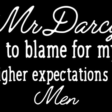 Mr Darcy is to blame for my higher expectation of men by jazzydevil