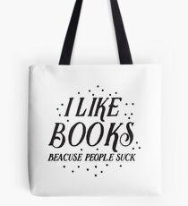 I like books, because people suck Tote Bag