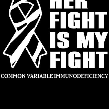 Her Fight Is My Fight - CVID Awareness Ribbon - Common Variable Immunodeficiency Support by BullQuacky
