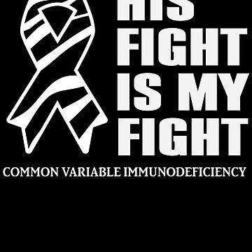 His Fight Is My Fight - CVID Awareness Ribbon - Common Variable Immunodeficiency Support by BullQuacky