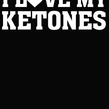 I Love my Ketones - Funny Ketogenic Diet Keto Ketosis by BullQuacky