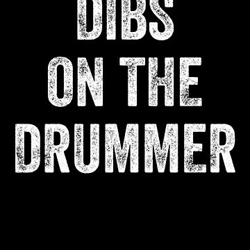 Dibs On The Drummer by with-care