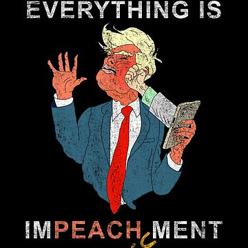 Everything is Peachy Impeachment Anti Trump by notsniwart