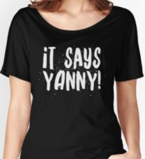 It Says Yanny! Funny Laurel Vs Yanny Audio Debate Illusion  Women's Relaxed Fit T-Shirt