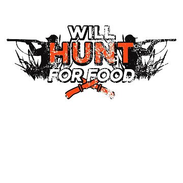 I Will Hunt for Food Hunting Funny Hunter by Zkoorey