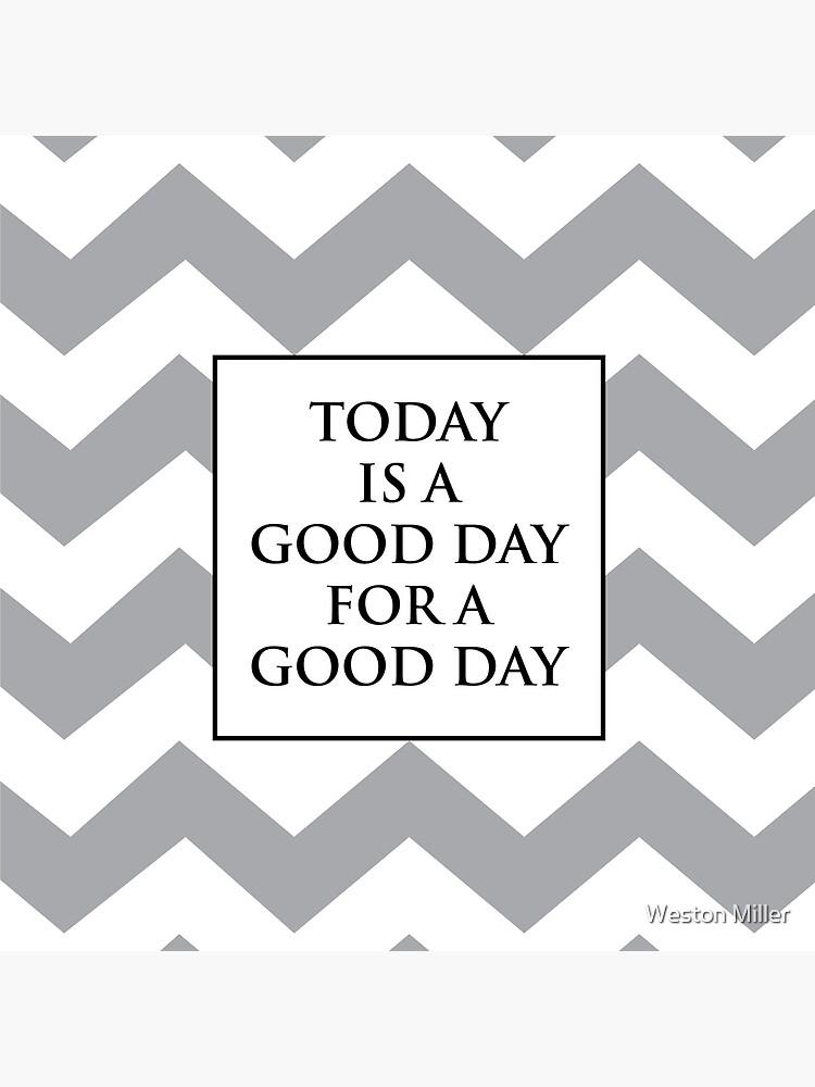 Heute ist ein guter Tag für einen guten Tag von justinwmiller