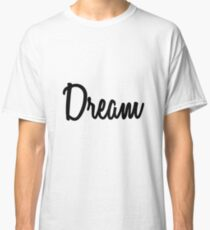 Hey Dream buy this now Classic T-Shirt