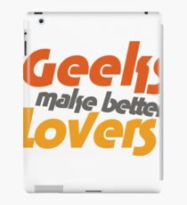 Geeks make better lovers iPad Case/Skin