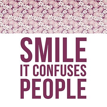 Smile, It Confuses People T-Shirt by drakouv