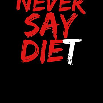 Never Say DIEt  by apstephens