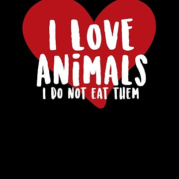 I Love Animals I Don't Eat Them V2 by TeeTimeGuys