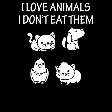 I Love Animals I Don't Eat Them V4 by TeeTimeGuys