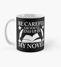 Be Careful Or You'll End Up In My Novel Graphic Design Mug