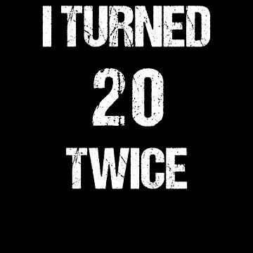 I Turned 20 Twice V4 by TeeTimeGuys
