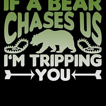 If A Bear Chases Us I'm Tripping You Graphic Design by vtv14