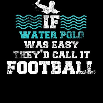 If Water Polo Was Easy by kieranight