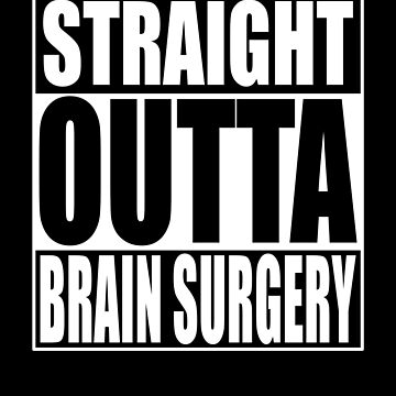 straight outta brain surgery shirt by reallsimplelife